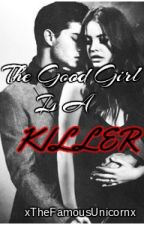 The Good Girl is a Killer by xTheFamousUnicornx