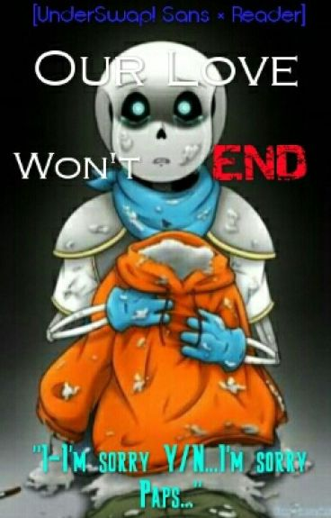 Our Love Won't End [UnderSwap! Sans × Reader] {COMPLETED}