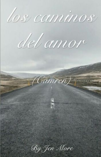 Los Caminos Del Amor (Camren)(alren)(g!p)