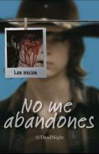 No Me Abandones  (Carl Grimes Y Tu)   by DeadNight_