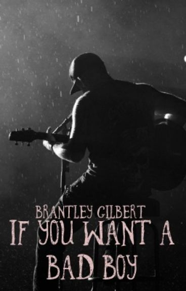 If You Want A Bad Boy | Brantley Gilbert