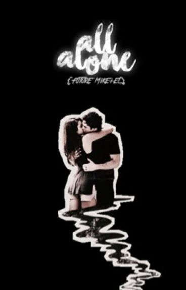 All Alone {Future Mileven} | #Wattys2016