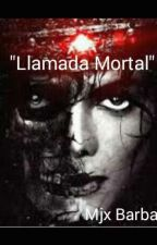 Llamada Mortal by MjxBarbara