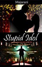 STUPID IDOL!! by MajaRani_