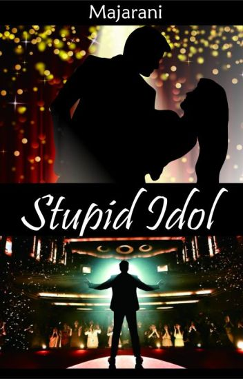 STUPID IDOL!!