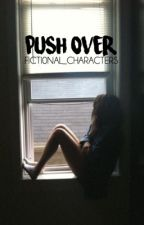 Push Over by Ficti0nal_Characters