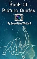Book Of Picture Quotes by SomeOtherWriter2