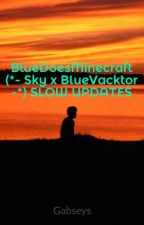 BlueDoesMinecraft (*- Sky x BlueVacktor -*) SLOW UPDATES by Gabseys