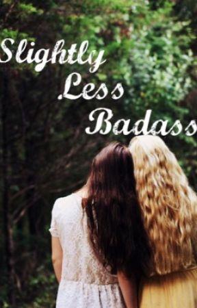 Slightly Less Badass  by nerdyweirdos