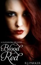 Clockwork Lies: Blood Red, Book 1 (Temporarily Discontinued) by BrooklynTuesday