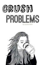 Crush Problems by DarkScaryVampire