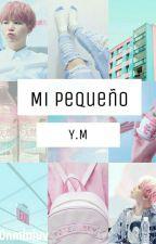 Mi Pequeño - YoonMin. by TuYoonMinDeCadaDia