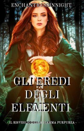 THE DARK ELEMENTS - Il Risveglio della Fiamma Purpurea   #Wattys2019 by EnchantressinNight
