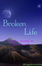 Broken Life. by CrystalAndCakes