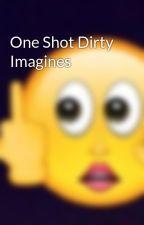 One Shot Dirty Imagines by BadPrincessOfJ2481