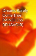 Dreams Rarely Come True (MINDLESS BEHAVOIR) by ttthomas