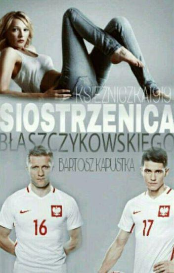 Siostrzenica Błaszczykowskiego ||B.Kapustka ZAWIESZONA