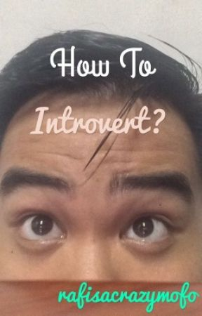 How to INTROVERT? (COMPLETED) by rafisacrazymofo