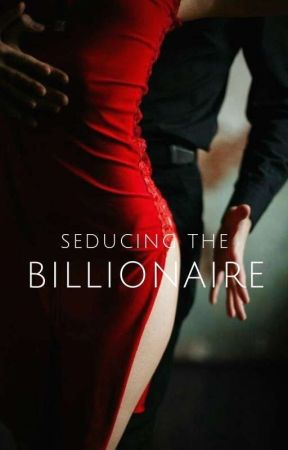 Seducing The Billionaire by queenofcheesefries