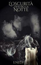 L'Oscurità dentro la Notte by Enedhil