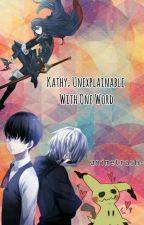 Kathy; Unexplainable With One Word. by AnimeTrash-