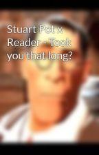 Stuart Pot x Reader - Took you that long? by gorillazSkull