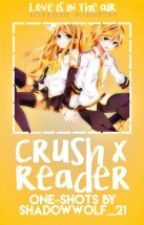 Crush x Reader One-Shots by CristalGamerWolf