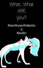 NateWantsToBattle x Reader~ What... What ARE you...? by RaynaMacSweyn