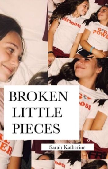 ✔️Broken Little Pieces- completed✔️ *editing*