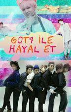 GOT7 İle HAYAL ET by Asli-kaynak2356