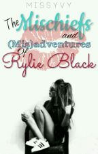 The Mischiefs and (Mis)Adventures of Rylie Black  by MissYvy