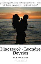 Dlaczego ? - Leondre Devries ( Zawieszone ) by tajemnicza143
