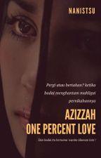 Azizzah - One Percent Love by NANISTSU