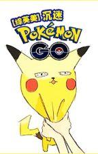Trầm mê Pokemon GO - Cật Thổ (tống Anh Mỹ) by Tsubaki
