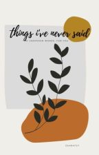 Things i've never said. by abcdevx