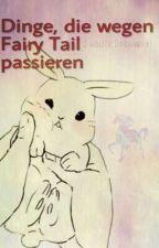 Dinge, die wegen Fairy Tail passieren by Darknessmaid