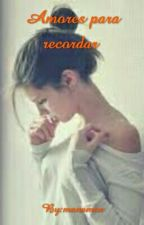 Amores para recordar  by manamor