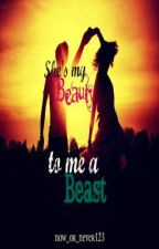 She's My Beauty To Me A Beast by now_or_never123