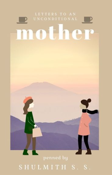 Letters To An Unconditional Mother by shutheauthor
