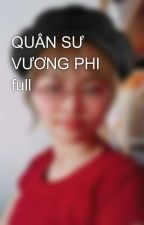 QUÂN SƯ VƯƠNG PHI full by PhanHien