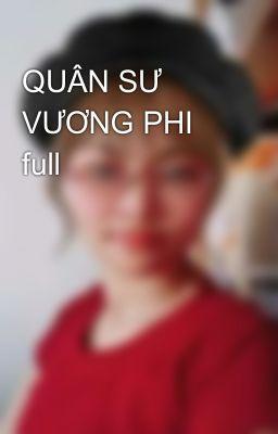 QUÂN SƯ VƯƠNG PHI full