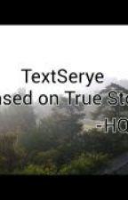 TextSerye (True Story) by HarleenQuinzel28