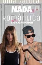 Uma Garota Nada Romântica(J.B) by Hey_Gabieber