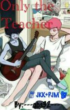 Only the teacher•Jikook by ---gbs32---