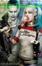 Crazy, crazy love (Joker and Harley Quinn) by fandomduh