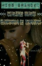 Miss Grande: What She Doesn't Know (On Hold) by tellsangster