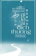 | Đam mỹ | Ai Là Ai Đích Thương (谁是谁的伤) - Neleta | (Hoàn) by Laweser