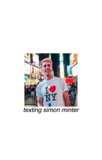 Texting Simon Minter || completed