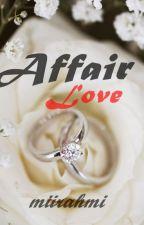AFFAIR LOVE by miirahmi