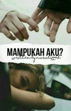 Mampukah Aku? by IzzahKhairudin264